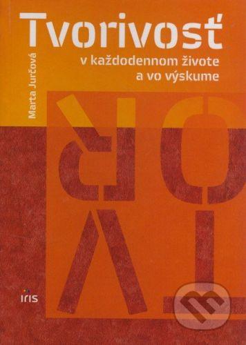 PhDr. Milan Štefanko - IRIS Tvorivosť v každodennom živote a vo výskume - Marta Jurčová cena od 234 Kč