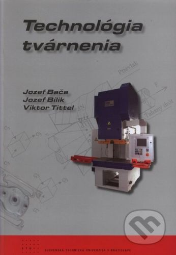 STU Technológia tvárnenia - Jozef Bača, Jozef Bílik, Viktor Tittel cena od 238 Kč