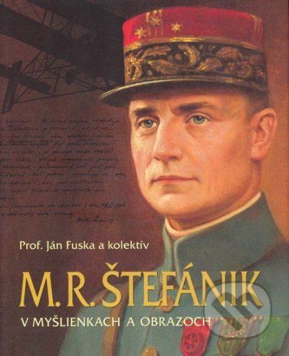 Elán M.R. Štefánik v myšlienkach a obrazoch - Ján Fuska a kol. cena od 0 Kč