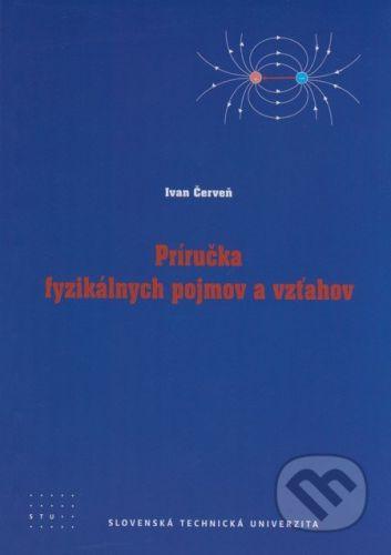 STU Príručka fyzikálnych pojmov - Ivan Červeň cena od 76 Kč