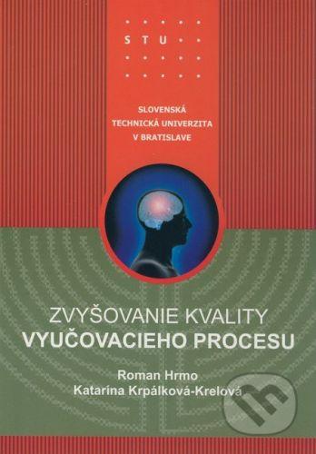 STU Zvyšovanie kvality vyučovacieho procesu - Roman Hrmo, Katarína Krpálková-Krelová cena od 158 Kč