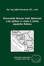 Professional Publishing Ekonomická dimenze české diplomacie a její aplikace ve vztahu k zemím západního Balkánu - Judita Štouračová cena od 259 Kč