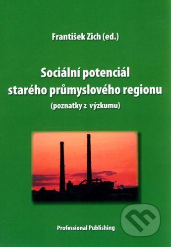 Zich František: Sociální potenciál starého průmyslového regionu cena od 245 Kč