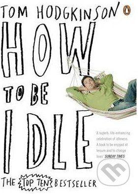 Penguin Books How to be Idle - Tom Hodgkinson cena od 275 Kč