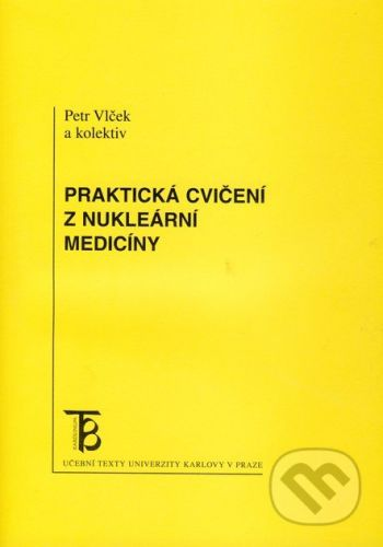 Karolinum Praktická cvičení z nukleární medicíny - Petr Vlček a kol. cena od 179 Kč