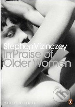 Penguin Books In Praise of Older Women - Stephen Vizinczey cena od 0 Kč