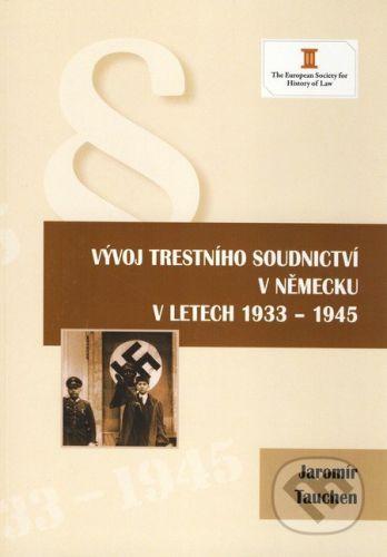 The European Society for History of Law Vývoj trestního soudnictví v Německu v letech 1933 - 1945 - Jaromír Tauchen cena od 225 Kč