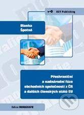 Key publishing Přeshraniční a nadnárodní fúze obchodních společností z ČR a dalších členských států EU - Blanka Špatná cena od 175 Kč