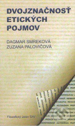 Filozofický ústav SAV Dvojznačnosť etických pojmov - Dagmar Smreková, Zuzana Palovičová cena od 186 Kč