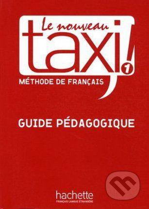 Hachette Livre International Le Nouveau Taxi! 1 - Guide Pédagogique - Guy Capelle, Robert Menand cena od 626 Kč