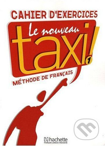 European Schoolbooks Le Nouveau Taxi! 1 - Cahier D'exercices - Guy Capelle, Robert Menand cena od 269 Kč