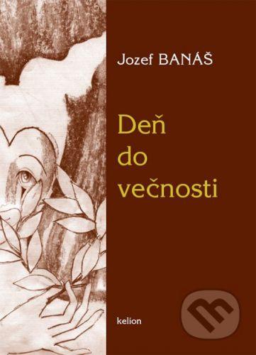 Kelion Deň do večnosti - Jozef Banáš cena od 104 Kč