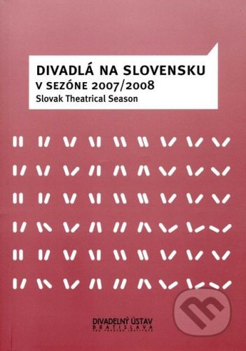 Divadelný ústav Divadlá na Slovensku v sezóne 2007/2008 - Oleg Dlouhý a kol. cena od 133 Kč