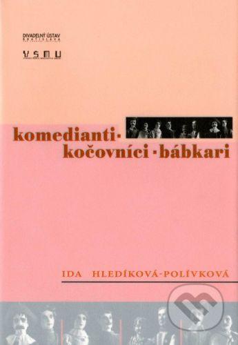 Divadelný ústav Komedianti – Kočovníci – Bábkari - Ida Hledíková-Polívková cena od 213 Kč