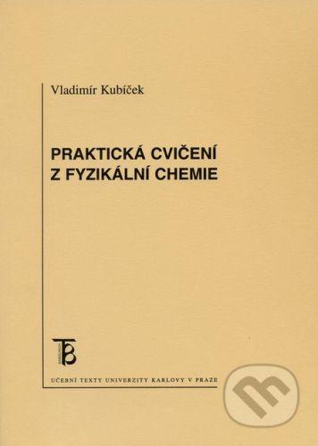 Karolinum Praktická cvičení z fyzikální chemie - Vladimír Kubíček cena od 66 Kč