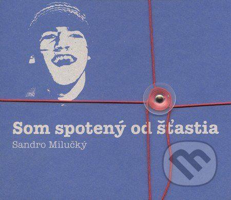 B+advertising Som spotený od šťastia - Sandro Milučký cena od 203 Kč