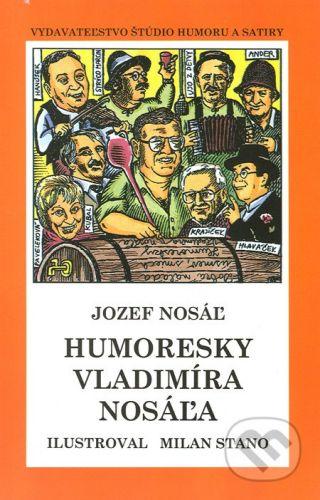 Vydavateľstvo Štúdio humoru a satiry Humoresky Vladimíra Nosáľa - Jozef Nosáľ cena od 111 Kč