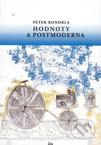PhDr. Milan Štefanko - IRIS Hodnoty a postmoderna - Peter Kondrla cena od 123 Kč