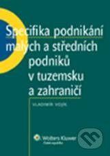 Wolters Kluwer Specifika podnikání malých a středních podniků v tuzemsku a zahraničí - Vladimír Vojík cena od 260 Kč