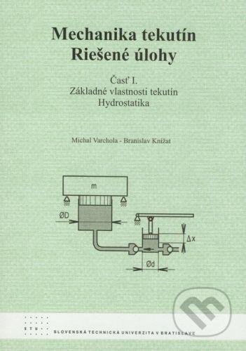 STU Mechanika tekutín - Riešené úlohy (časť I.) - Michal Varchola, Branislav Knížat cena od 110 Kč