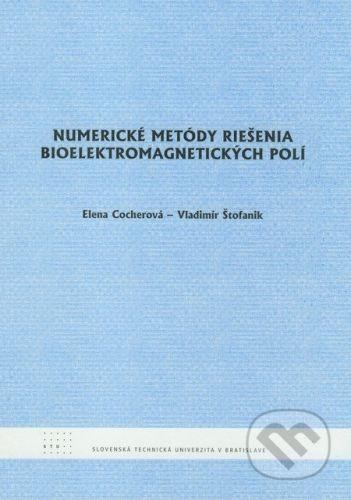 STU Numerické metódy riešenia bioelektromagnetických polí - Elena Cocherová, Vladimír Štofanik cena od 71 Kč