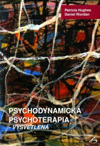 Vydavateľstvo F Psychodynamická psychoterapia - vysvetlená - Patricia Hughes, Daniel Riordan cena od 243 Kč