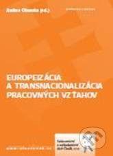 Aleš Čeněk Europeizácia a transnacionalizácia pracovných vzťahov - Andrea Olšovská cena od 264 Kč
