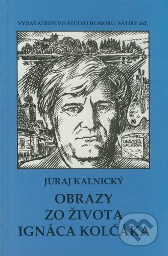 Vydavateľstvo Štúdio humoru a satiry Obrazy zo života Ignáca Kolčáka - Juraj Kalnický cena od 118 Kč
