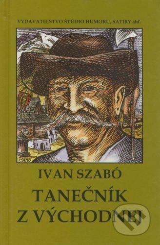 Vydavateľstvo Štúdio humoru a satiry Tanečník z východnej - Ivan Szabó cena od 118 Kč