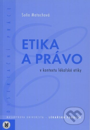Masarykova univerzita Etika a právo v kontextu lékařské etiky - Soňa Matochová cena od 379 Kč