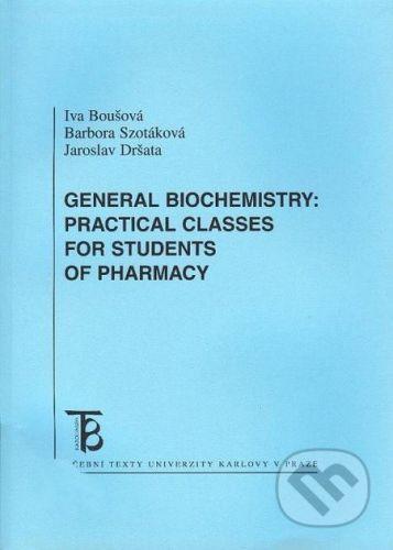 Karolinum General Biochemistry: Practical Classes For Students of Pharmacy - Iva Boušová, Barbora Szotáková, Jaroslav Dršata cena od 78 Kč