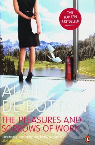 Penguin Books The Pleasures and Sorrows of Work - Alain de Botton cena od 298 Kč