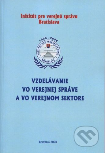 Inštitút pre verejnú správu Bratislava Vzdelávanie vo verejnej správe a vo verejnom sektore - cena od 189 Kč
