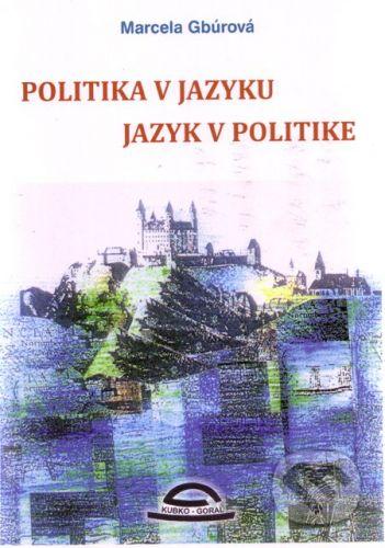 Kubko Goral Politika v jazyku, jazyk v politike - Marcela Gbúrová, František Pohorelec (ilustrácie) cena od 357 Kč
