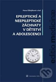Adela Epileptické a neepileptické záchvaty v dětstí a adolescenci - Hana Ošlejšková a kolektiv cena od 1108 Kč