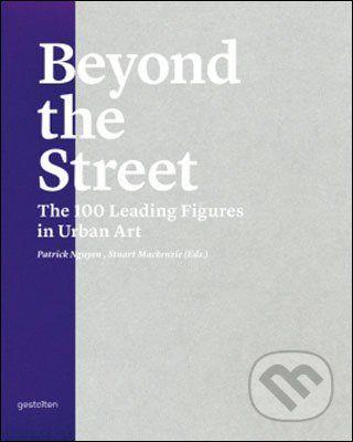 Die Gestalten Verlag Beyond the Street - Patrick Nguyen , Stuart Mackenzie cena od 1267 Kč