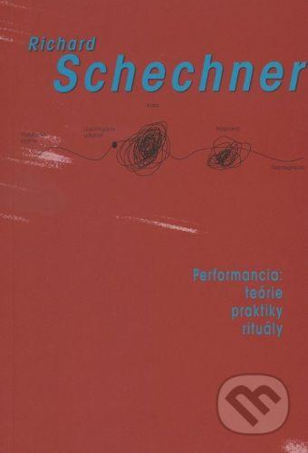 Divadelný ústav Performancia: teórie, praktiky, rituály - Richard Schechner cena od 335 Kč