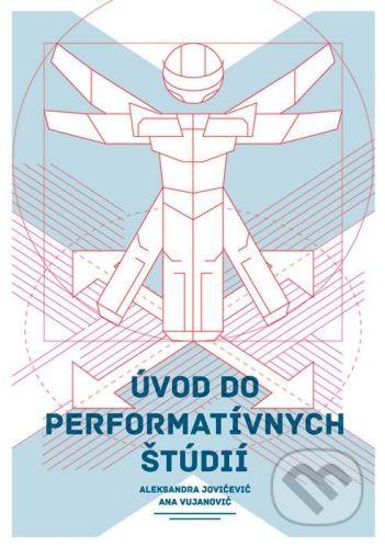 Divadelný ústav Úvod do performatívnych štúdií - Aleksandra Jovićević, Ana Vujanović cena od 292 Kč