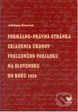 VEDA Formálno-právna stánka zriadenia úkonov posledného poriadku na Slovensku do roku 1950 - Adriana Švecová cena od 105 Kč