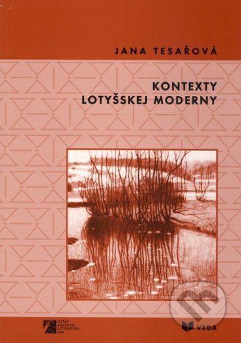 VEDA Kontexty lotyšskej moderny - Jana Tesařová cena od 137 Kč