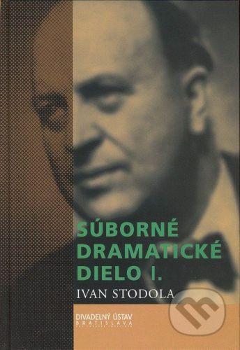 Divadelný ústav Súborné dramatické dielo I. - Ivan Stodola cena od 320 Kč
