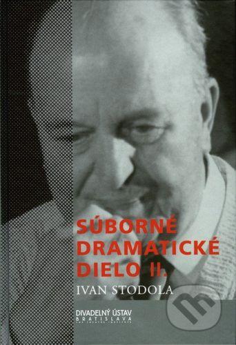 Divadelný ústav Súborné dramatické dielo II. - Ivan Stodola cena od 382 Kč