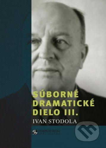 Divadelný ústav Súborné dramatické dielo III. - Ivan Stodola cena od 427 Kč