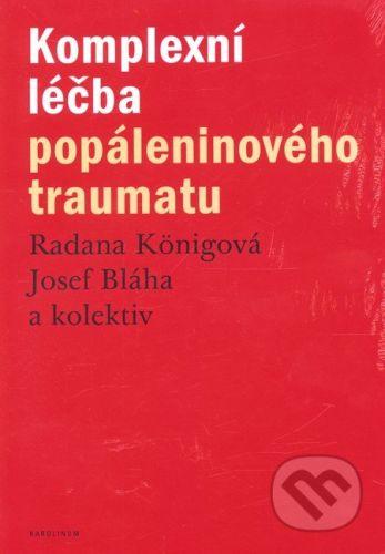 Josef Bláha, Radana Königová: Komplexní léčba popáleninového traumatu cena od 335 Kč