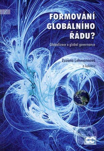 Oeconomica Formování globálního řádu? - Zuzana Lehmannová a kol. cena od 705 Kč
