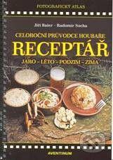 Jiří Baier: Receptář - Celoroční průvodce houbaře cena od 192 Kč