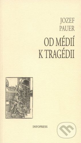 Filozofický ústav SAV Od médií k tragédii - Jozef Pauer cena od 185 Kč