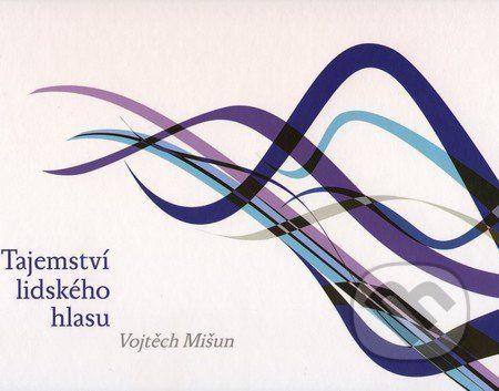 VUTIUM Tajemství lidského hlasu - Vojtěch Mišun cena od 473 Kč
