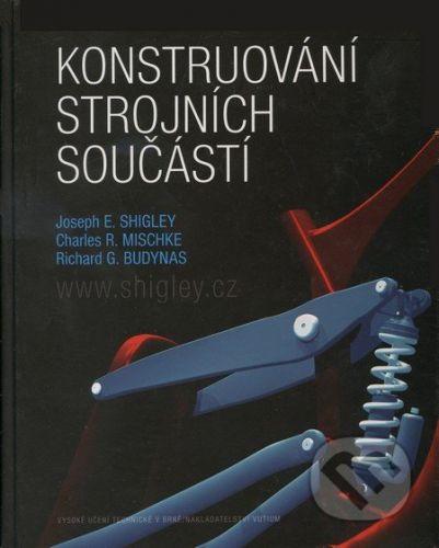 VUTIUM Konstruování strojních součástí - Joseph E. Shigley, Charles R. Mischke, Richard G. Budynas cena od 1355 Kč