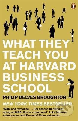 Penguin Books What They Teach you at Harvard Business School - Philip Delves Broughton cena od 298 Kč